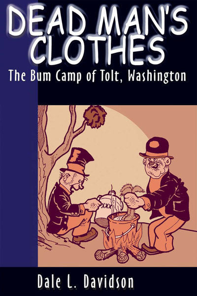 Dead Mans Clothes: the bum camp of Tolt, Washington