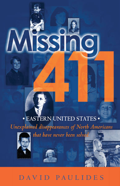 Missing 411 Series: Eastern United States & Canada- Unexplained disappearances of North Americans that have never been solved