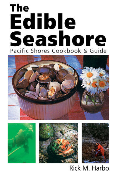 Edible Seashore: Pacific shores cookbook and guide