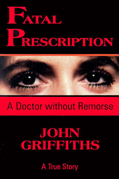 Fatal Prescription: a doctor without remorse- a true story