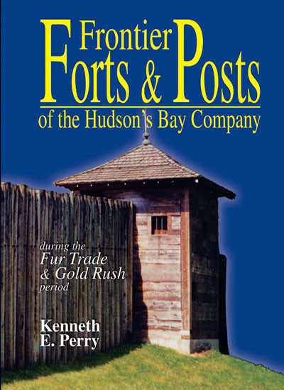 Frontier Forts and Posts of the Hudson's Bay Company