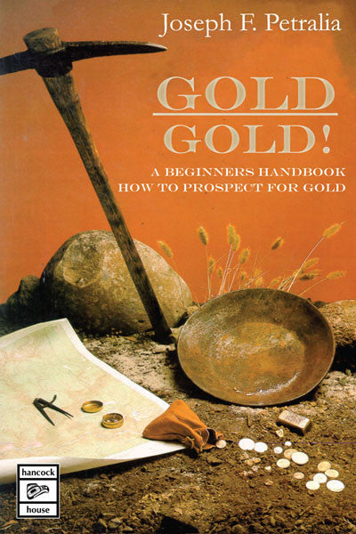 Gold! Gold! A beginners handbook:  how to prospect for gold