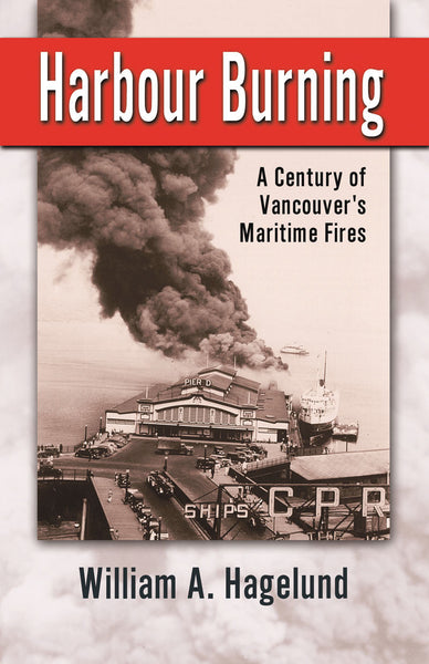 Harbour Burning: a century of Vancouver's maritime fires