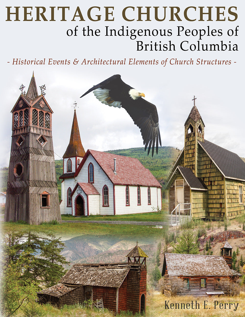 Heritage Churches of the Indigenous Peoples of British Columbia: Historical Events & Architectural Elements of Church Structures