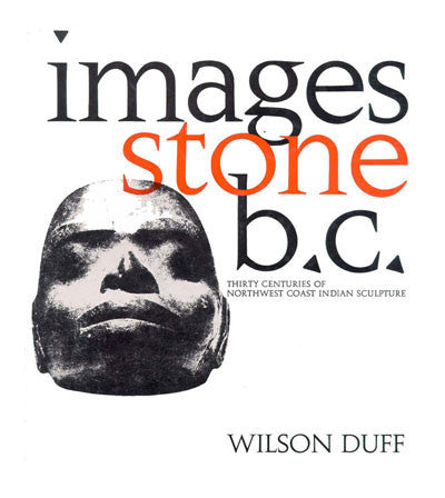 Images Stone: British Columbia, thirty centuries of northwest coast indian sculpture