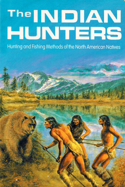 Indian Hunters: hunting & fishing methods of the North American natives