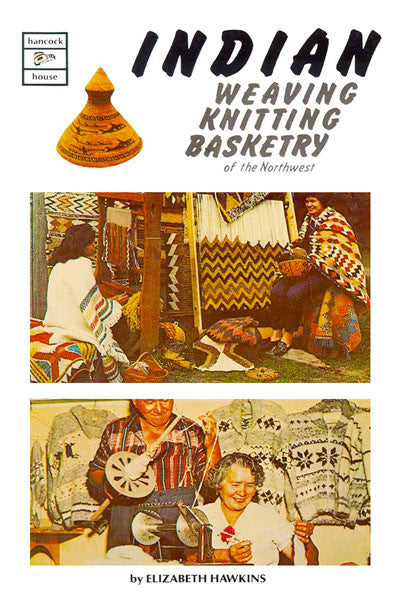 Indian Weaving Knitting Basketry of the Northwest
