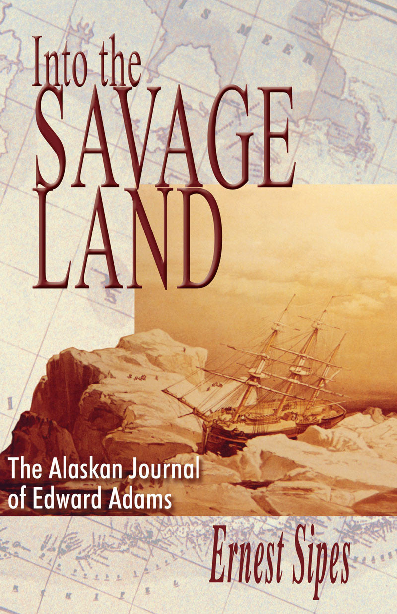 Into the Savage Land:  the Alaskan journal of Edward Adams