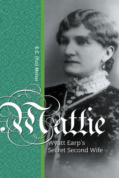 Mattie: Wyatt Earp's secret second wife
