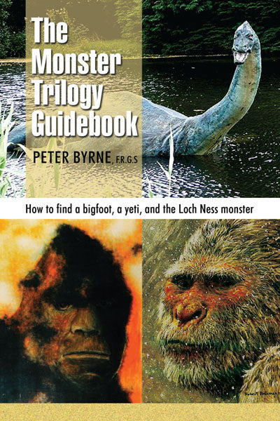 The Monster Trilogy Guidebook: how to find bigfoot, yeti and the loch ness monster