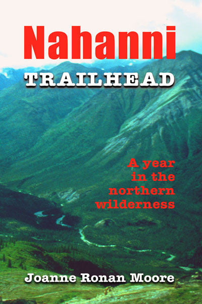 Nahanni Trailhead: a year in the northern wilderness
