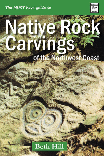 Guide to Indigenous Rock Carvings of the Northwest coast: Petroglyphs and Rubbings of the Pacific Northwest