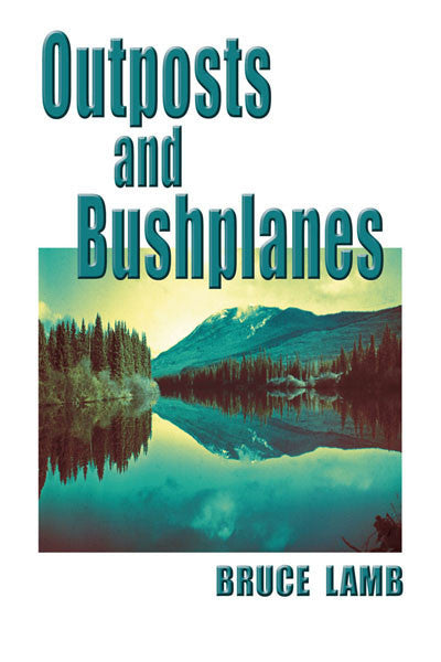 Outposts & Bushplanes: old timers & outposts of northern B.C.