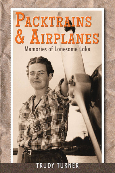 Packtrains & Airplanes: memories of Lonesome Lake