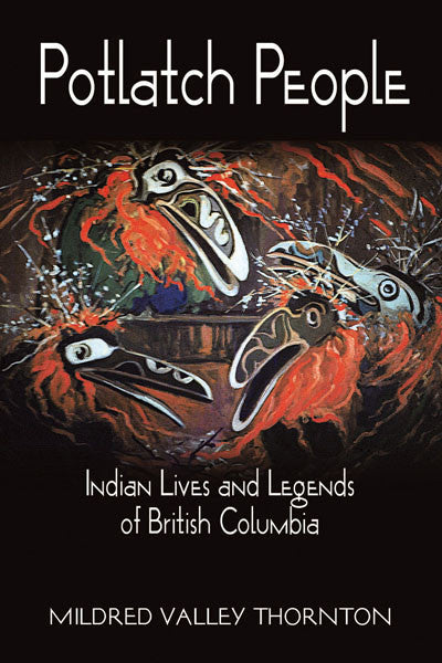 Potlatch People: indian lives and legends of British Columbia