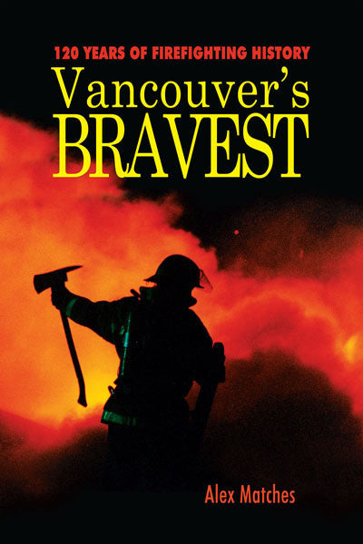 Vancouvers Bravest: 120 years of firefighting history