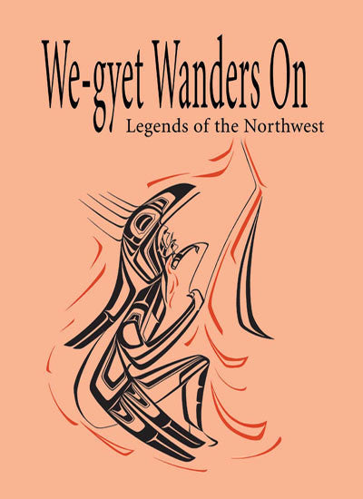 We-gyet Wanders On: legends of the northwest