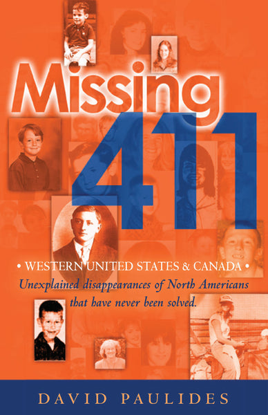 Missing 411 Series: Western United States & Canada- Unexplained disappearances of North Americans that have never been solved