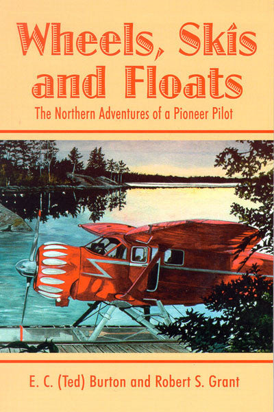 Wheels, skiis & floats: the northern adventures of a pioneer pilot