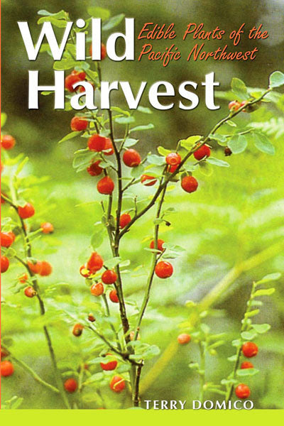 Wild Harvest: edible plants of the Pacific Northwest