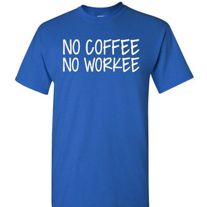 No Coffee No Workee Shirt - Funny Shirt - Coffee Shirt - Coffee Before Work