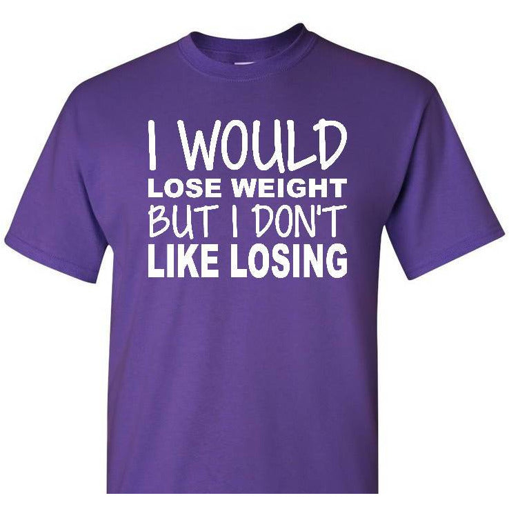 Weight Lose Shirt, Funny Weight Loss Shirt, Workout Shirt, Gym Shirt, I Don't Like Losing Shirt, Workout Shirt, Funny Shirt