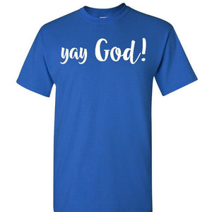 Yay God Shirt, Faith shirt, Christian Shirt, Religious Shirt, Religious Gift, Christian Gift, Church Gift, Christ Shirt, Jesus Shirt