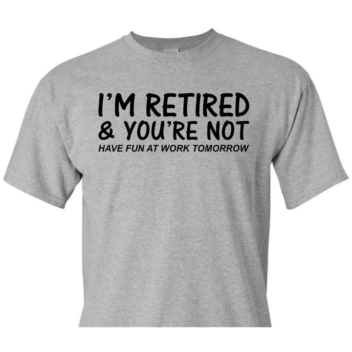 I'm Retired & You're Not Shirt, Retired Shirt, Grandpa Gift, Dad Gift, Retirement Gift, Retired Shirt, Retirement Shirt