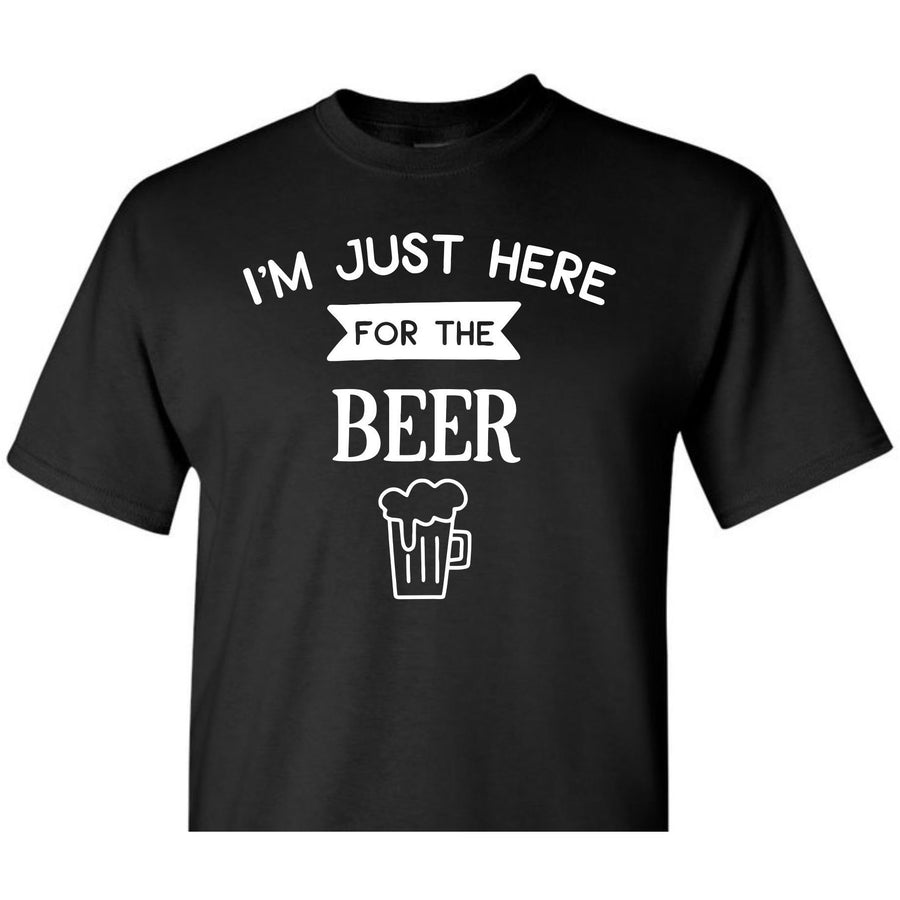 Just here for the beer, Party Shirt, Drinking Shirt, Gag Gift, Crazy Gift, Funny Shirt, Funny Gift, Gift For Friend, Funny Shirt Gift