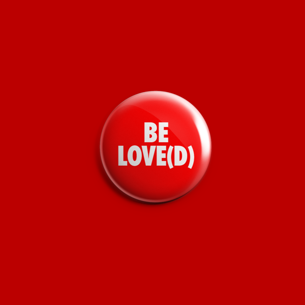 be love(d). button.