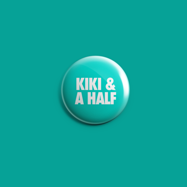 kiki & a half. button.
