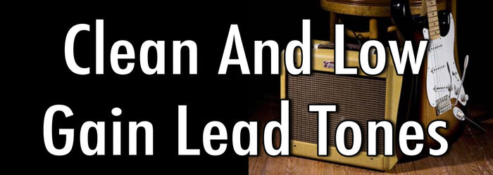 What's That Tone? Clean and Low Gain Lead Tones.