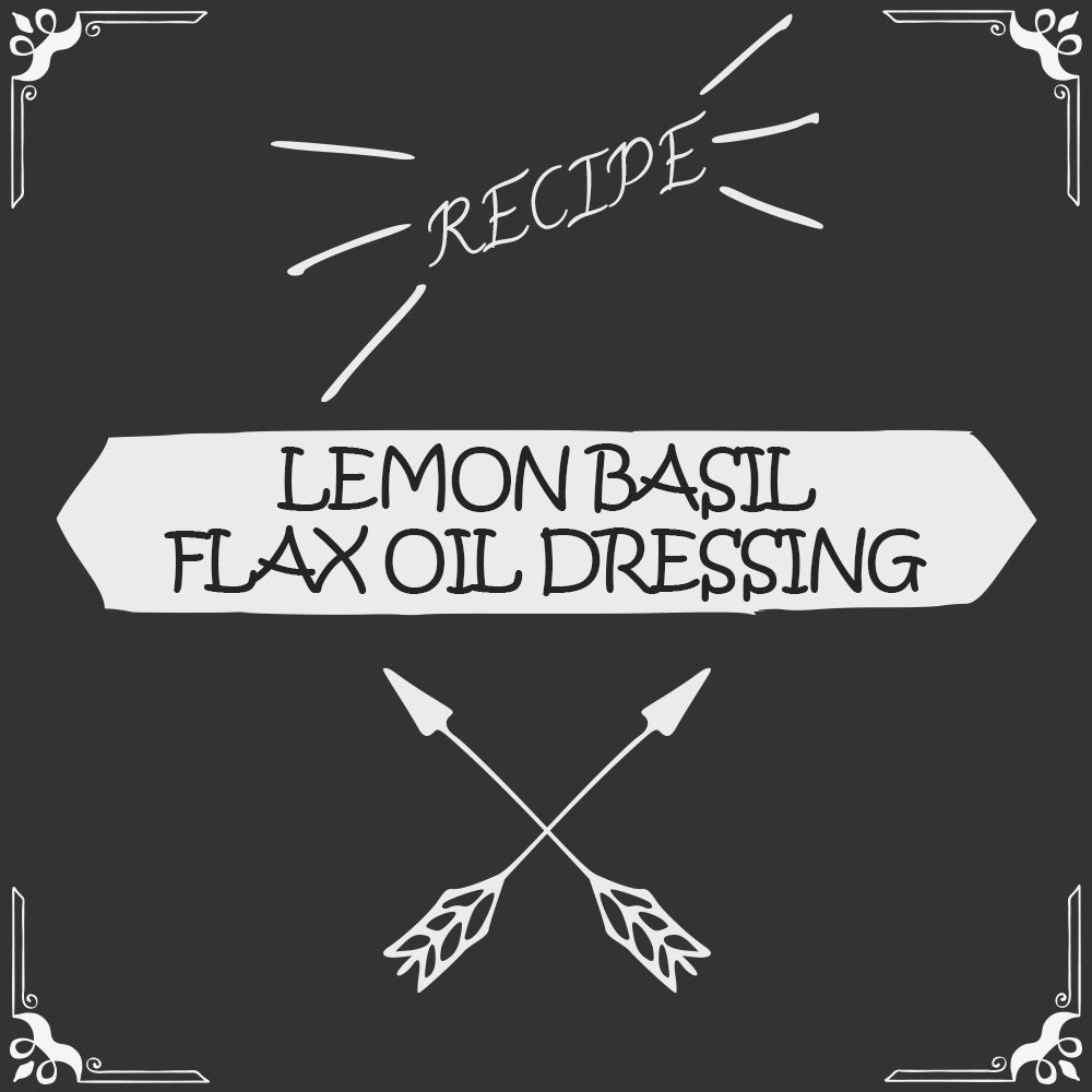 Lemon Basil Flax Oil Dressing Recipe - Foods Alive