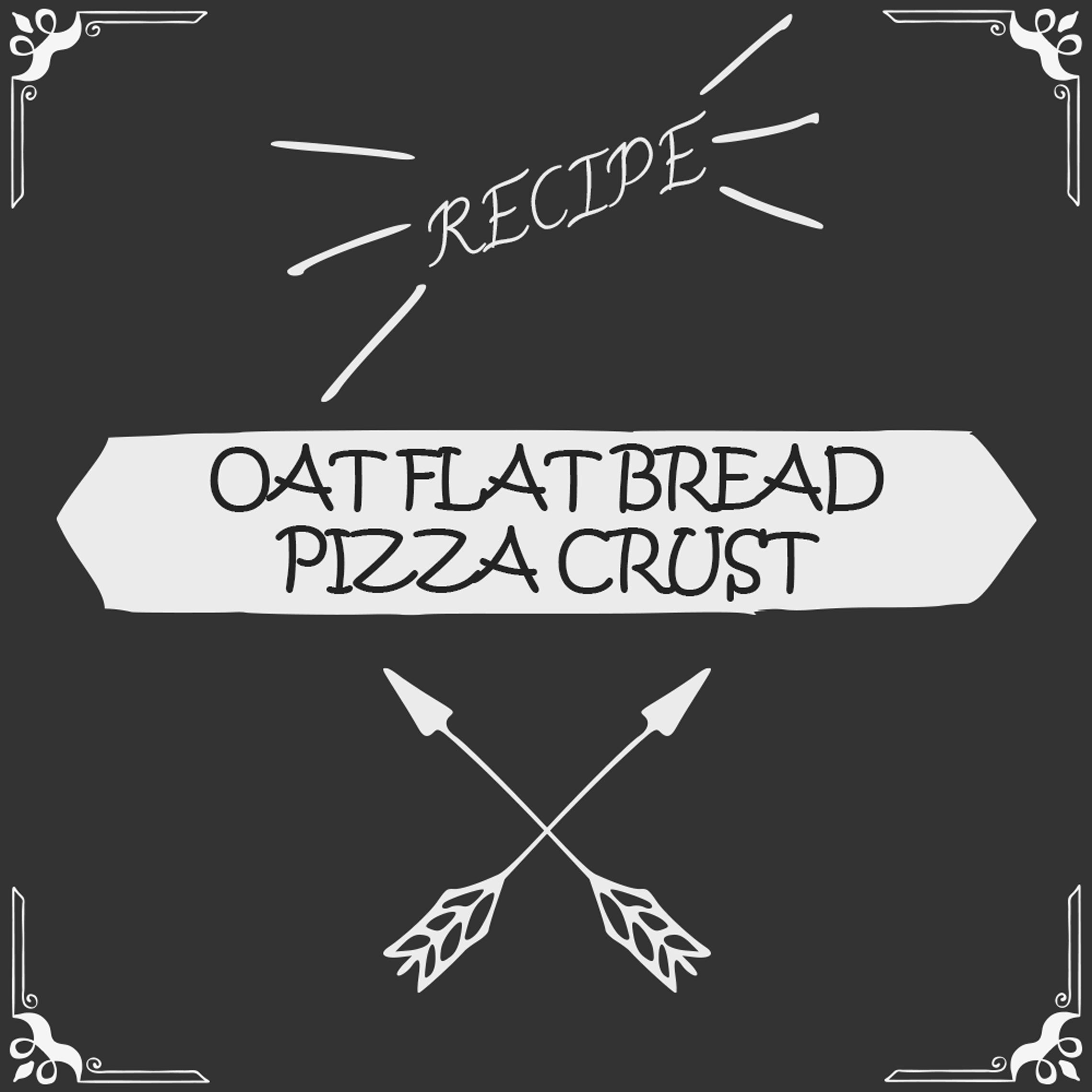 Oat Flat Bread Pizza Crust Recipe - Foods Alive