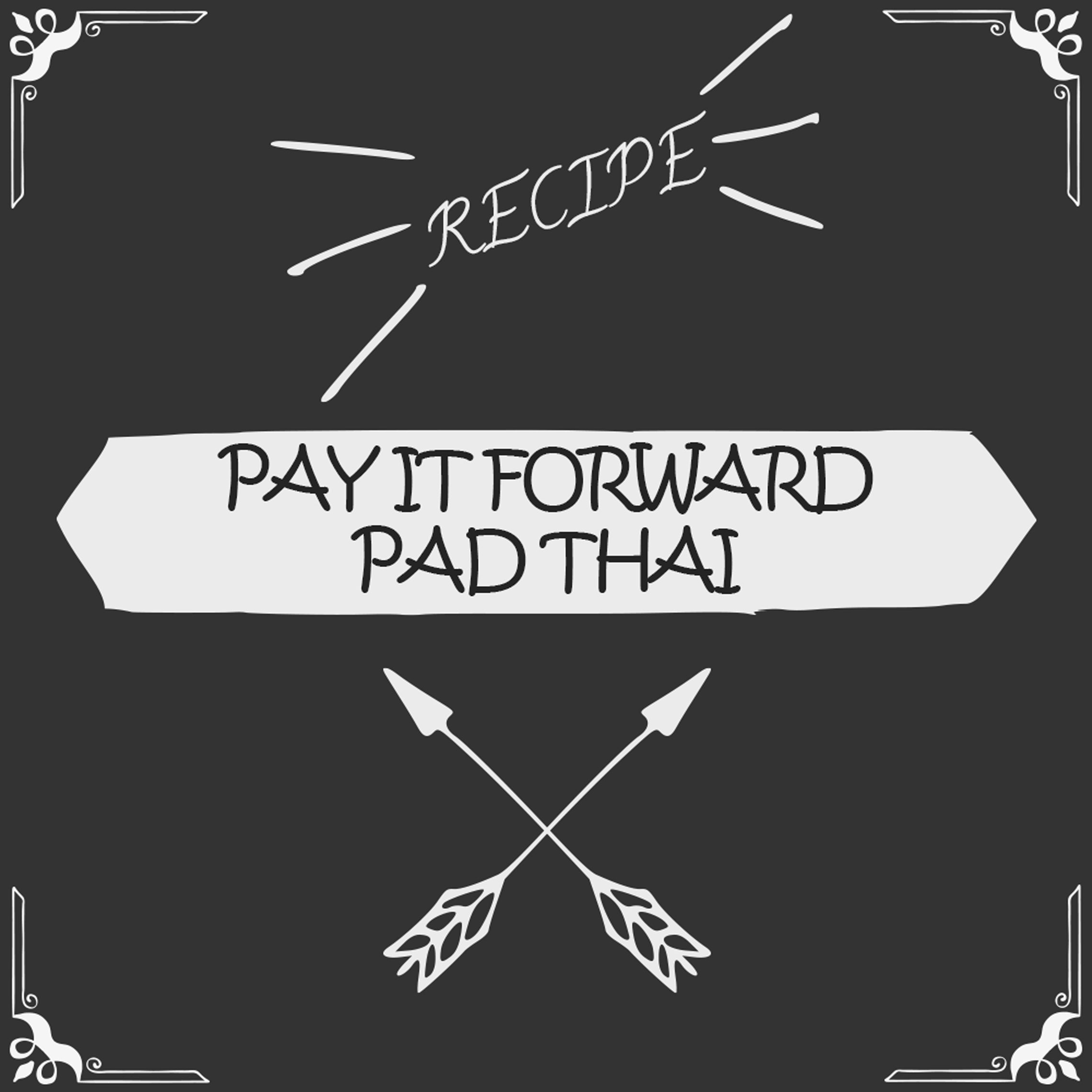 Pay It Forward Pad Thai Recipe - Foods Alive