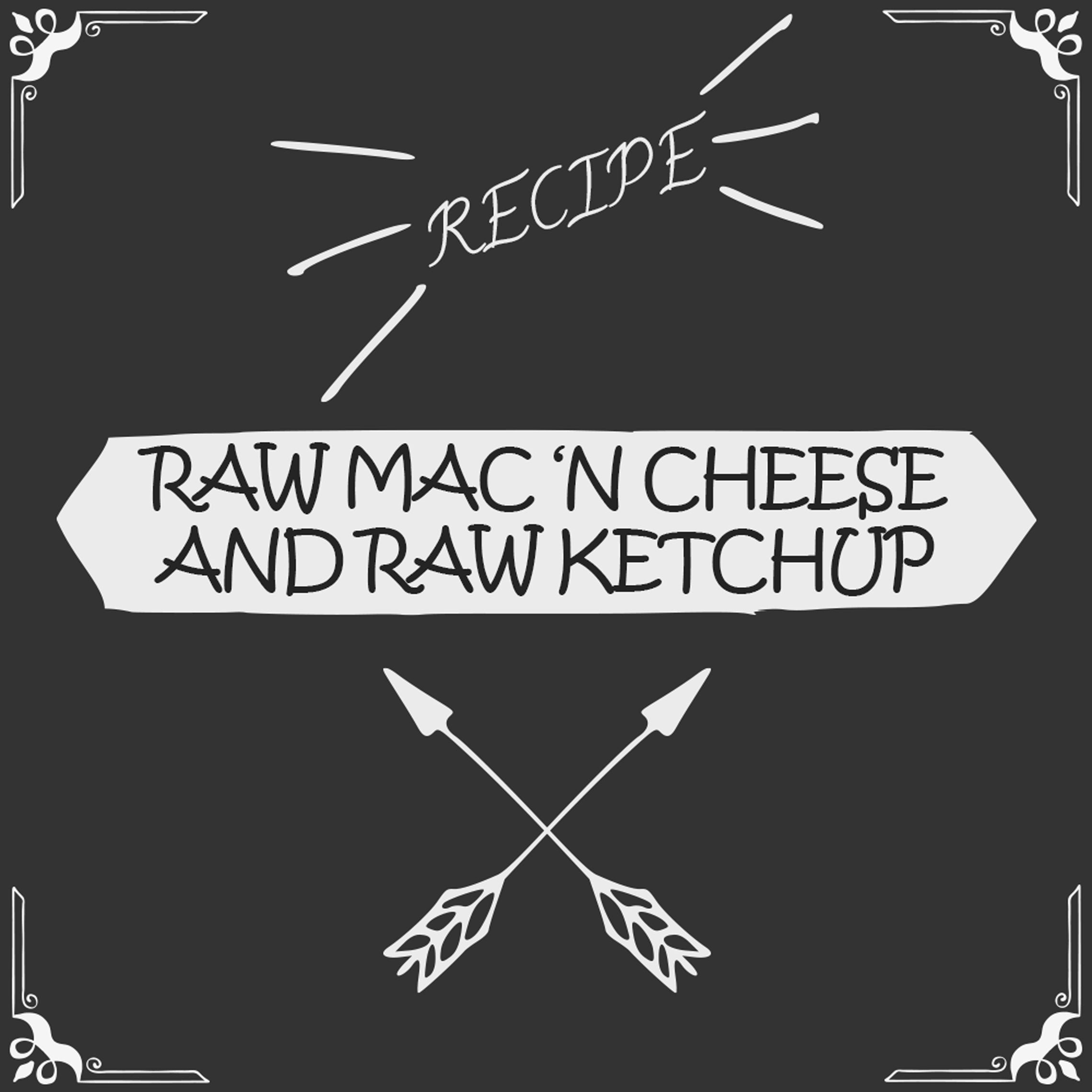 Raw Mac 'n Cheese and Raw Ketchup Recipe - Foods Alive