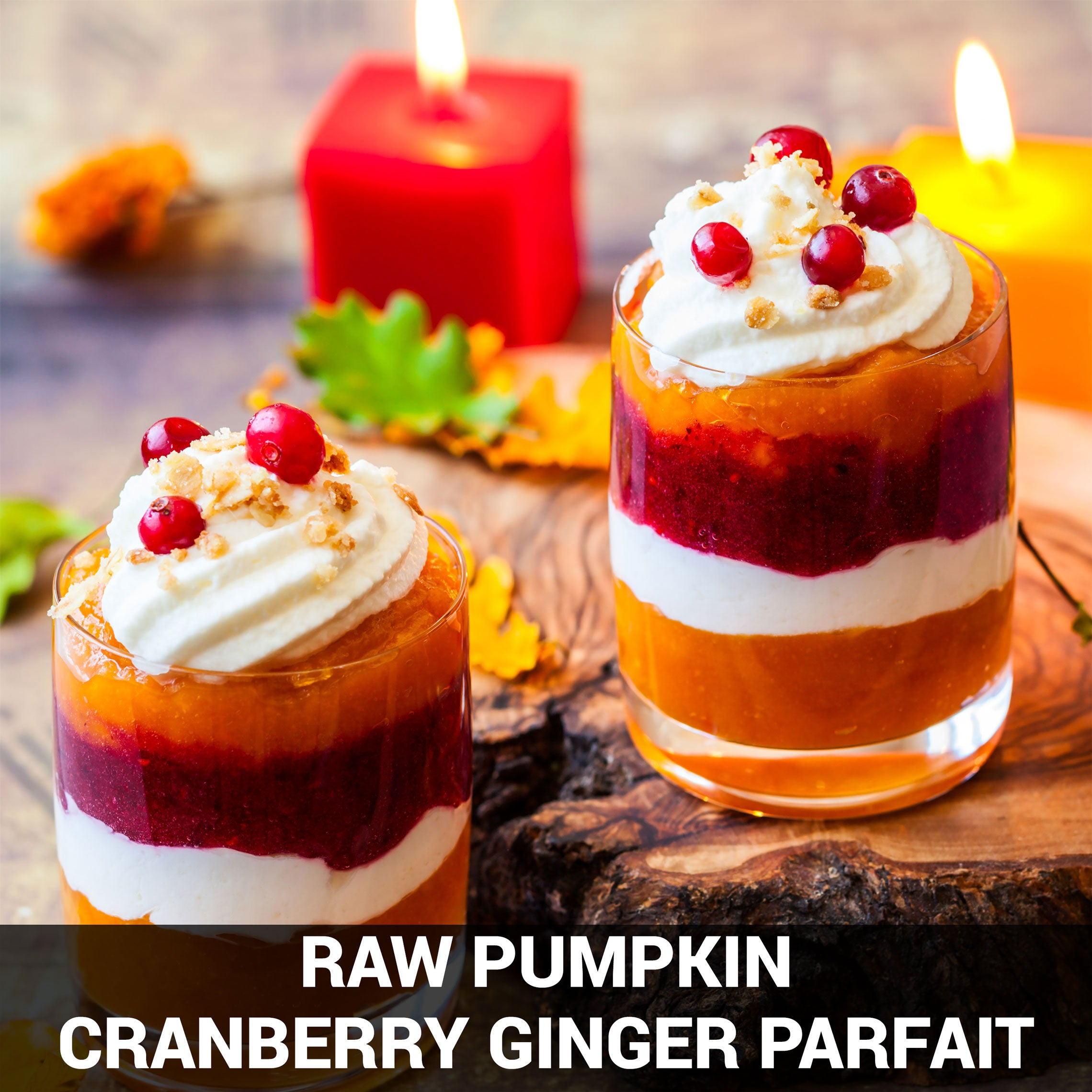 Raw Pumpkin Cranberry Ginger Parfaits Recipe - Foods Alive