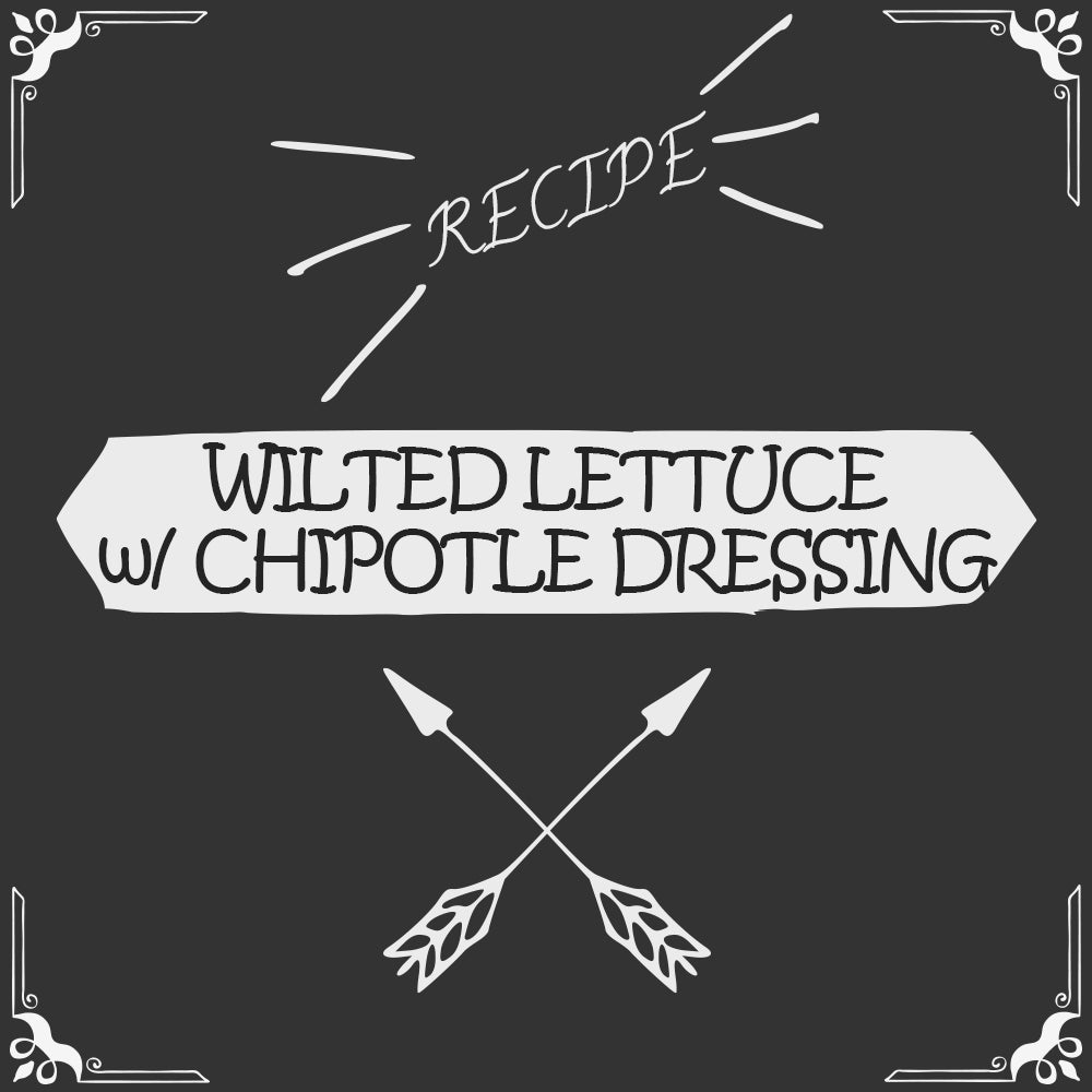 Wilted Lettuce with Chipotle Dressing Recipe - Foods Alive