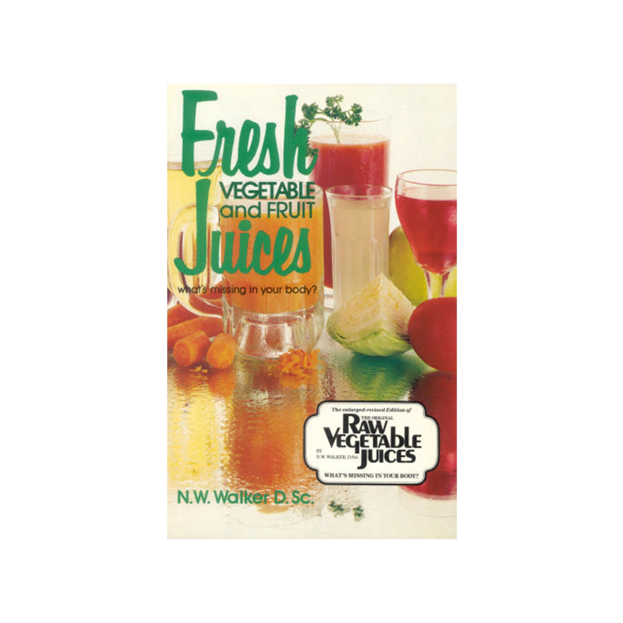 Foods Alive - Fresh Vegetable and Fruit Juices book by N.W. Walker D. Sc.