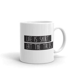 Life is Short. Eat the Tacos. Mug