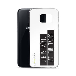 Life is Short. Eat the Tacos. Samsung Case