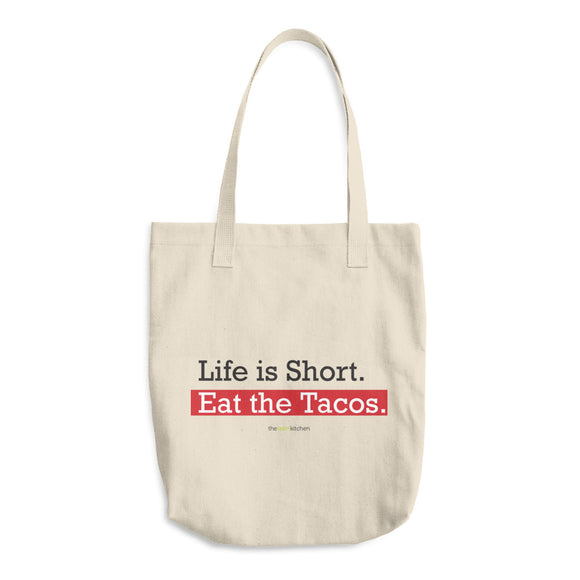 Life is Short. Eat the Tacos. Cotton Tote Bag
