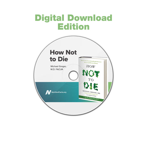 How Not to Die: Preventing, Arresting, and Reversing Our Top 15 Killers [Digital Download]