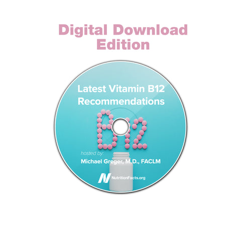 Dr. Greger's Latest Vitamin B12 Recommendations [Digital Download]