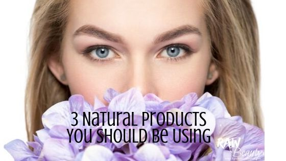 3 Natural Products You Should Be Using