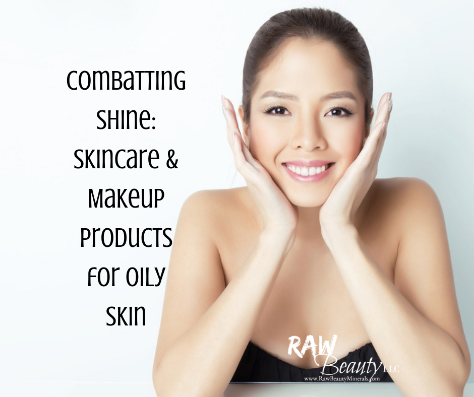 Combatting Shine: Skincare & Makeup Products for Oily Skin