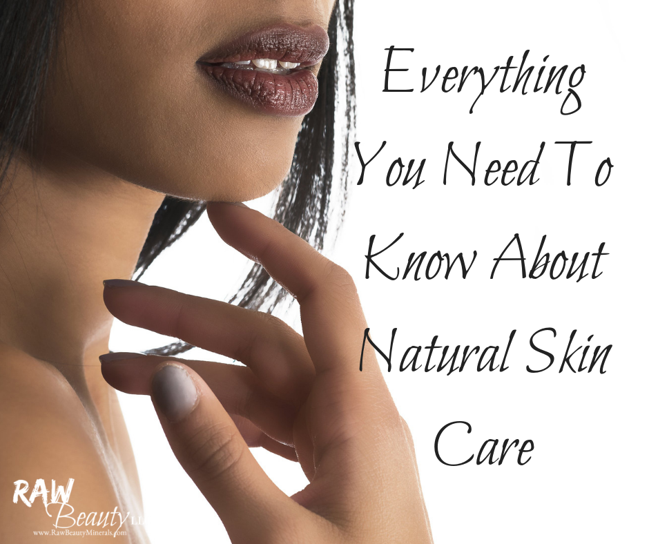 Natural Skin Care: Everything You Need To Know