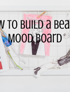 How to Build a Beauty Mood Board