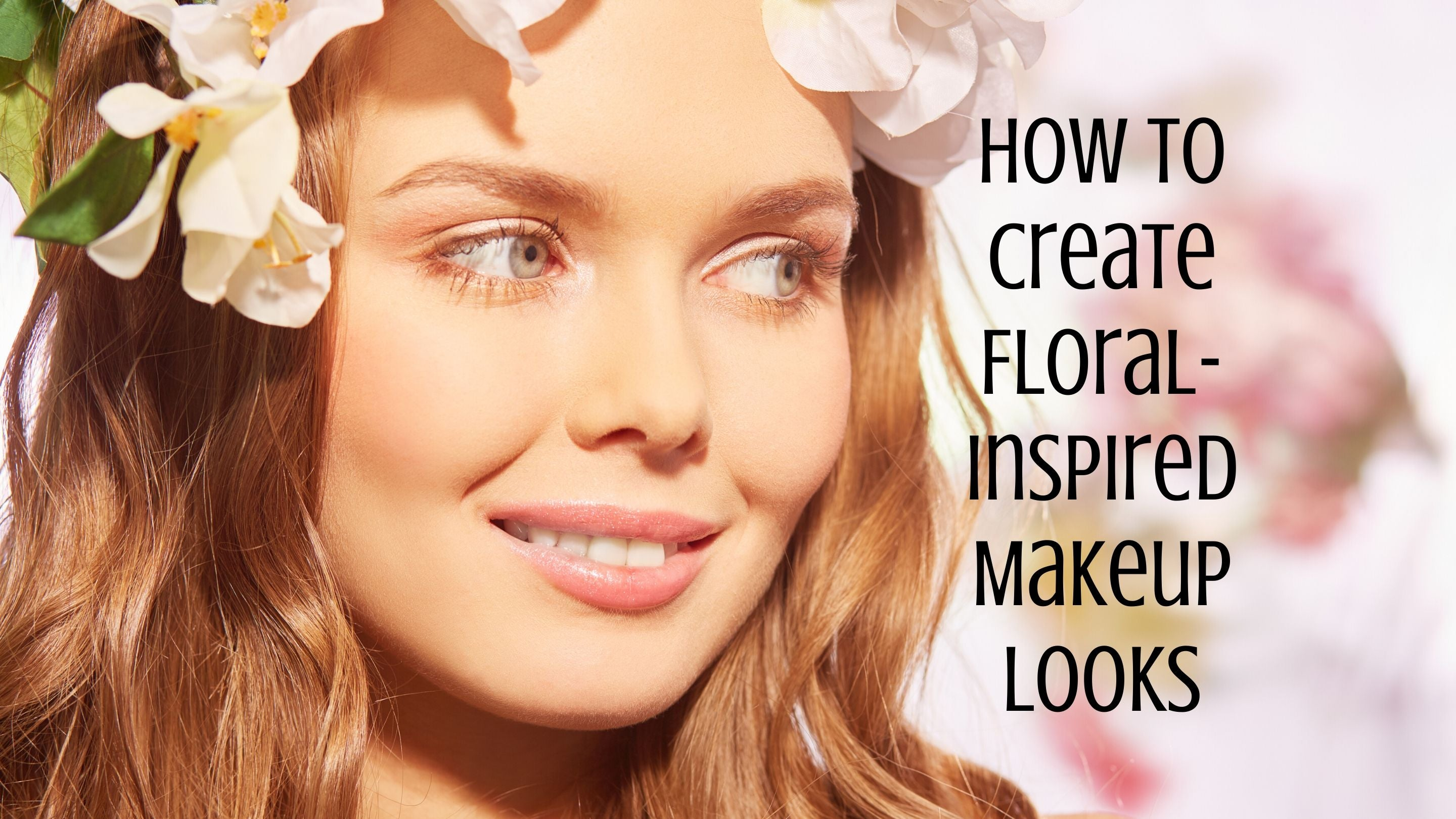 How to Create Floral-Inspired Makeup Looks