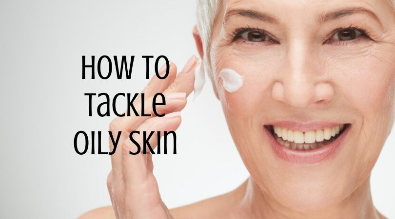 How to Tackle Oily Skin